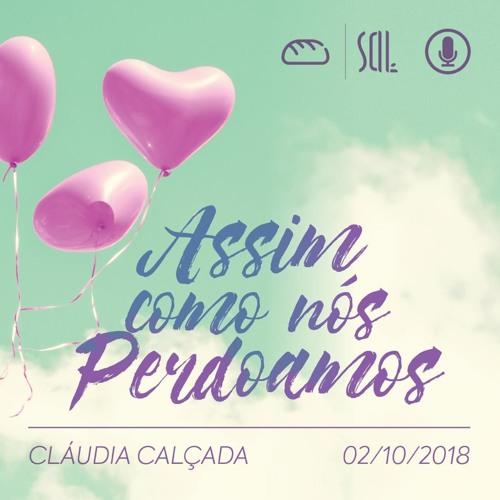 Assim como nos perdoamos - Claudia Calçada - 02/10/2018