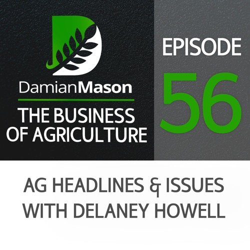 56 - Ag Headlines & Issues with Delaney Howell