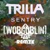 Trilla - Sentry [WobGobliN] Remix