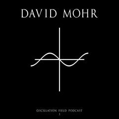 Oscillation Field Podcast 01 - DAVID MOHR