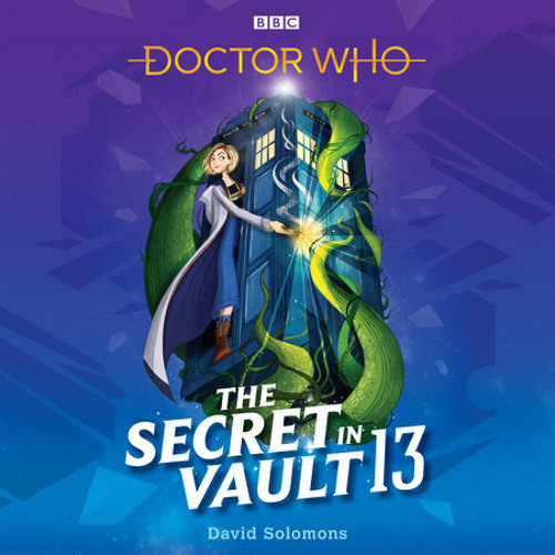 Doctor Who: The Secret in Vault 13 by David Solomons, read by Sophie Aldred