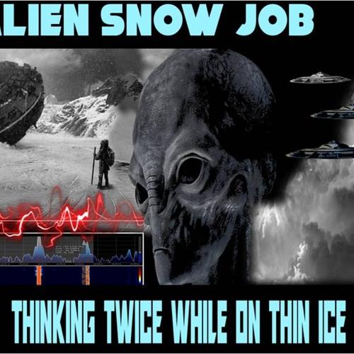 """ALIEN SNOW JOB – THINKING TWICE WHILE ON THIN ICE""-October 17, 2018"
