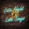 Late Night Love Songs