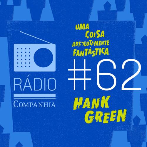 Rádio Companhia #62 - Hank Green