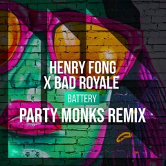 Henry Fong X Bad Royale -  BATTERY (PARTY MONKS Remix)[SUPPORTED BY HENRY FONG, JUSTIN PRIME...]