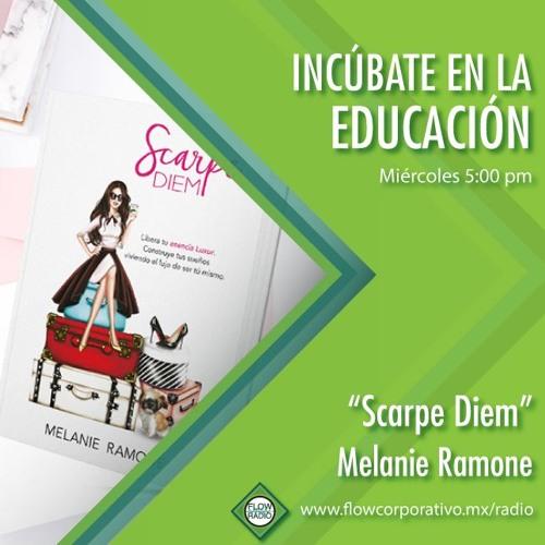 """Incúbate en la educación 017 - """"Scarpe Diem"""" Melanie Ramone"""