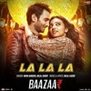 La La La Neha Kakkar Bilal Saeed Baazaar Saif Ali Khan, Rohan Mehra, Radhika A, Chitrang