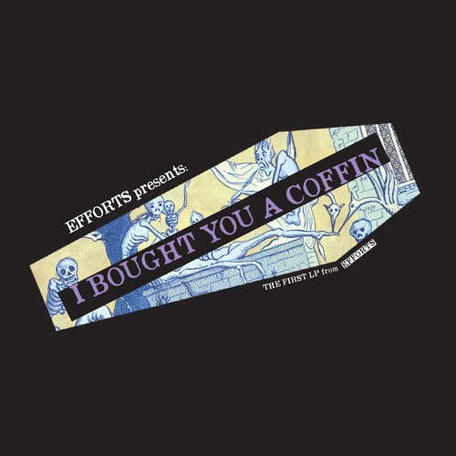 EFFORTS - I BOUGHT YOU A COFFIN