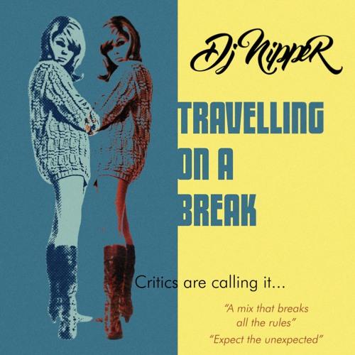 DJ Nipper - Travelling On A Break