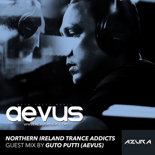 Northern Ireland Trance Addicts GUEST MIX by GUTO PUTTI (AEVUS)