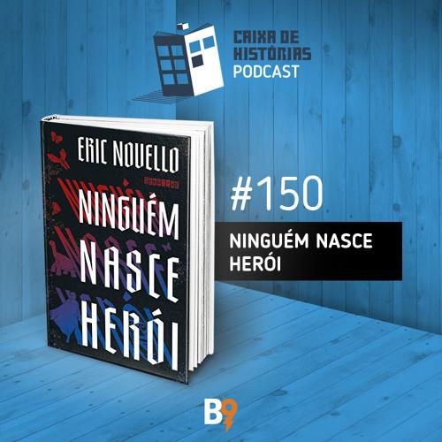 Caixa de Histórias 150 – Ninguém nasce herói
