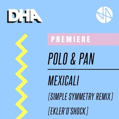 Premiere: Polo & Pan - Mexicali (Simple Symmetry Remix) [Ekleroshock]