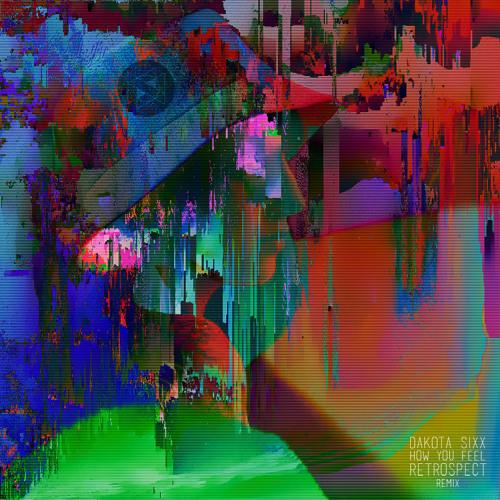 Dakota Sixx - How You Feel (Retrospect Remix)[FREE DOWNLOAD]