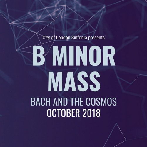 Bach and the Cosmos B Minor Mass: audio programme notes