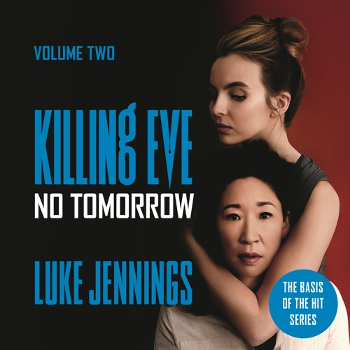 KILLING EVE: NO TOMORROW, by Luke Jennings, ready by Lucy Paterson - audiobook extract