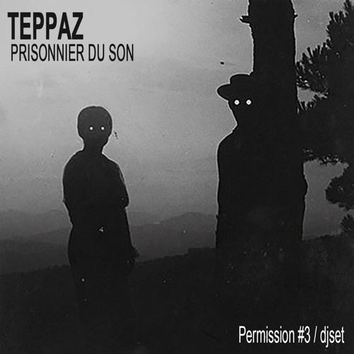 TEPPAZ - Prisonnier Du Son - Permission #3