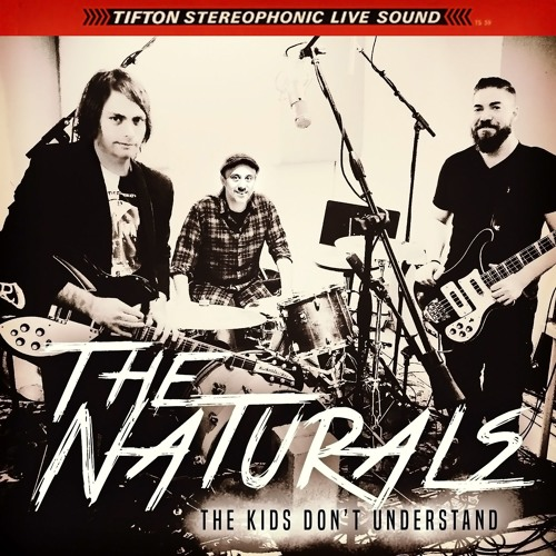 The Kids Don't Understand - The Naturals - (Early Mix 2018)