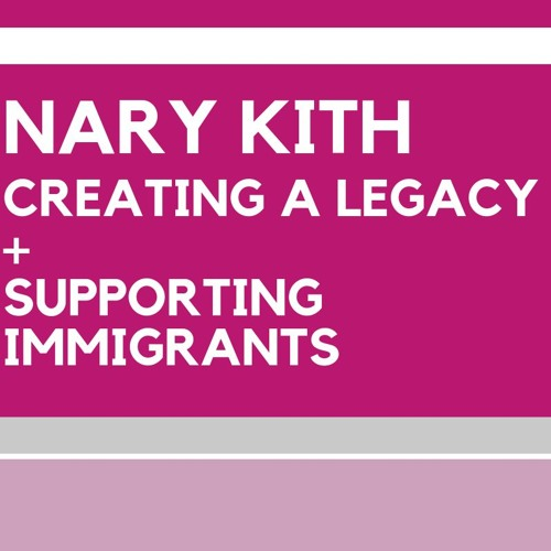 Nary Kith on Creating a Legacy