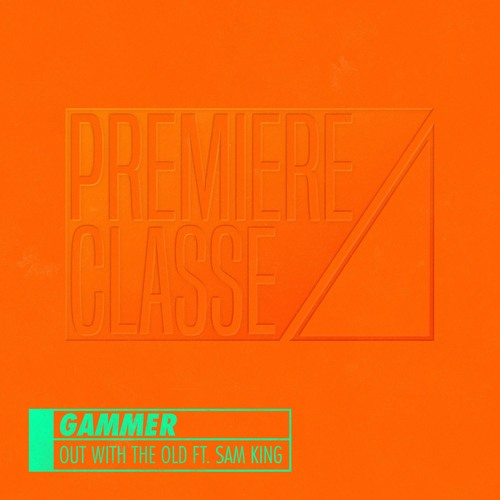 Gammer - Out With The Old ft. Sam King [PREMIERE CLASSE 006]