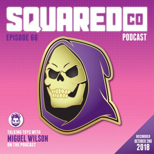 Episode 66:  ToysNToons with Miguel Wilson
