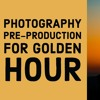 How to make use of pre-production and Golden Hour Photography
