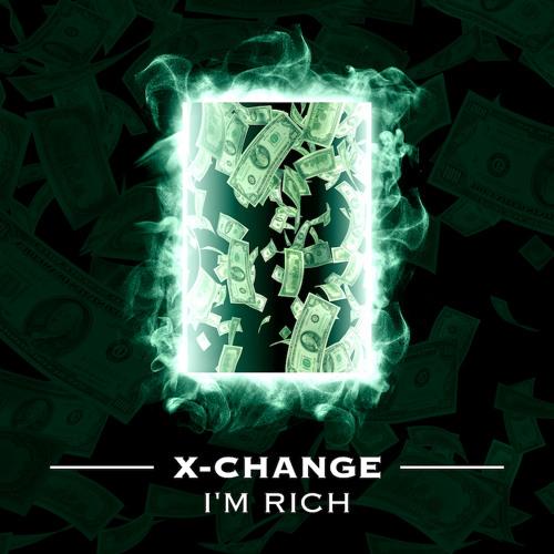 X-Change - I'm Rich [FREE DOWNLOAD]