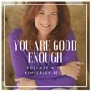 Ep. 1 - Introduction: YOU Are Good Enough!