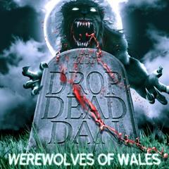 DROP DEAD DAN - WEREWOLVES OF WALES