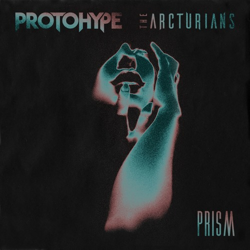 Protohype & The Arcturians - Prism