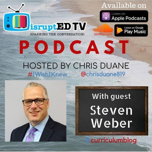 DisruptED TV Podcast: I Wish I Knew Episode 13 with Steven Weber