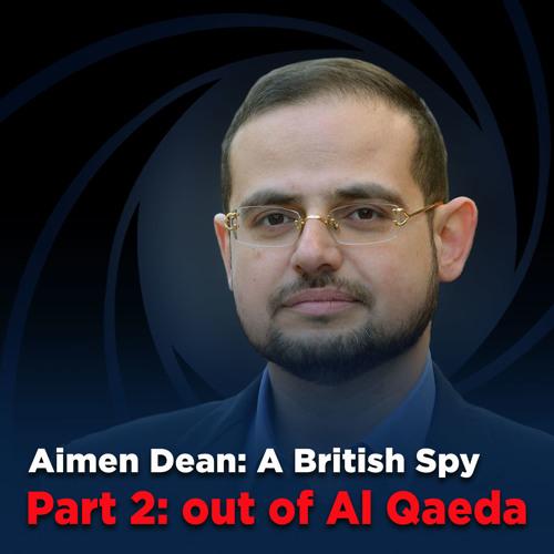 Episode 4 - Aimen Dean: a British Spy out of Al Qaeda (Part 2)