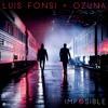 Luis Fonsi ft Ozuna - Imposible (Remix) x Fer Palacio
