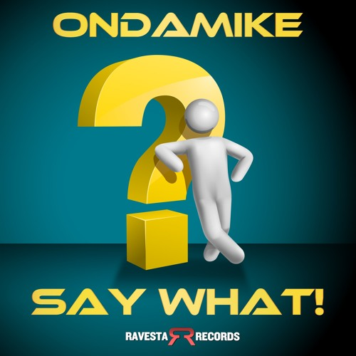 ONDAMIKE - SAY WHAT! + FREE DOWNLOAD!