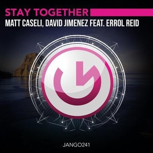 Matt Caseli & David Jimenez feat. Errol Reid - Stay Together (Original Mix)