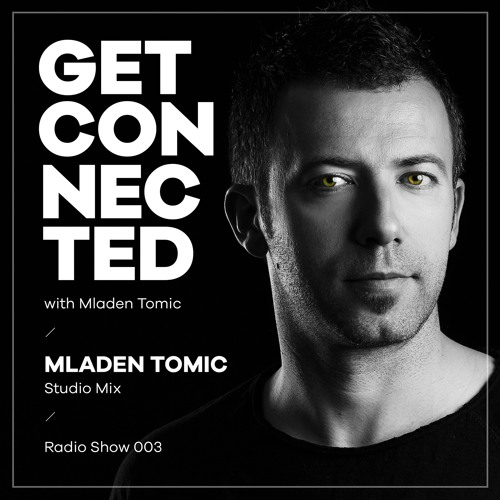 Get Connected with Mladen Tomic - 003 - Studio Mix