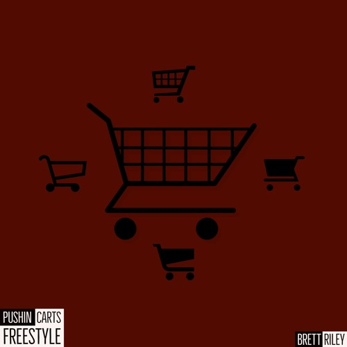 Pushin Carts Freestyle (Prod. Brett Riley)