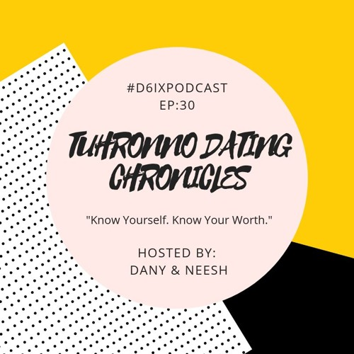 D6IX E30, Tuhronno Dating Chronicles: Know Yourself. Know Your Worth.
