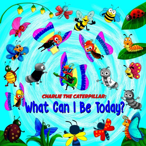 Charlie The Caterpillar - What Can I Be?