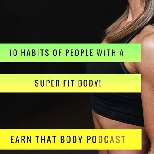 #111 Top 10 Habits of People with a SUPER Fit Body!