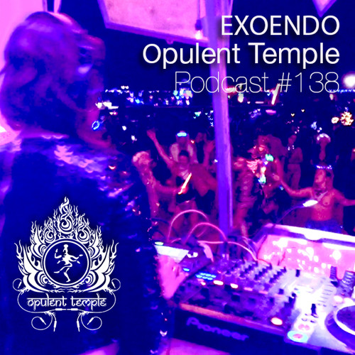 Opulent Temple Podcast #138 - EXOENDO - Live @ Burning Man 2018