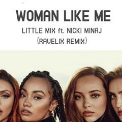 Little Mix ft. Nicki Minaj - Woman Like Me (RaveliX Remix)