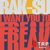 Rak - Su - I Want You To Freak (TRP Remix)