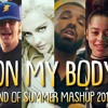 On My Body - End Of Summer 2018 (Mashup)