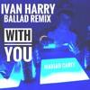 Ballad Remix: With You [Mariah Carey] - Ivan Harry