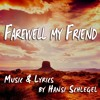 FAREWELL MY FRIEND (Music & Lyrics By Hansi Schlegel)