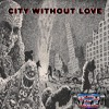 CITY WITHOUT LOVE