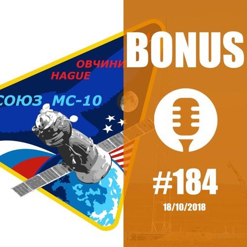 #184 Bonus : Echec de la mission Soyouz MS-10.