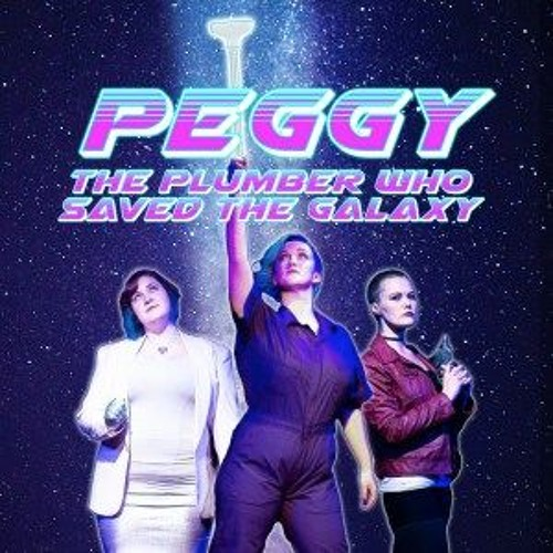 Exit Stage Left  Peggy, the Plumber who Saved the Galaxy