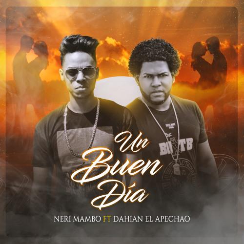 Neri Mambo @NeriMambo ft. Dahian El Apechao - Un Buen Dia