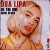 Dua Lipa - Be The One(WHO1 Remix)